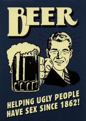 beer helping ugly people have sex since 1862