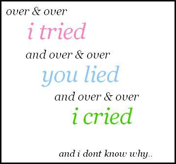 over and over i ried you lied i cried and i don't know why