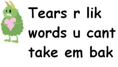 tears are like words you can't take them back