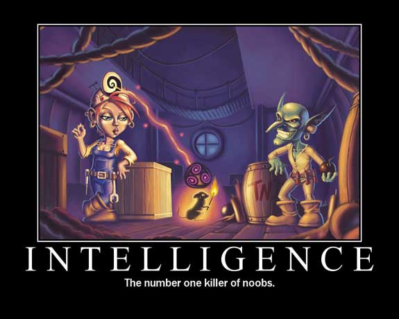 intelligence the number one killer of noobs