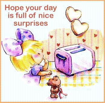 hope your day is full of nice surprises