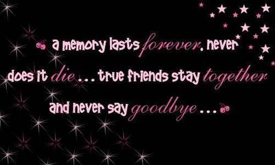 a memory lasts forever never does it die true friends stay together and never say goodbye