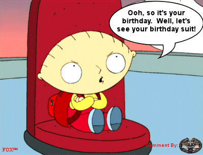 it's your birthday well let's see your birthday suit stewie family guy