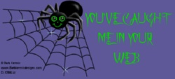 you've caught me in your web