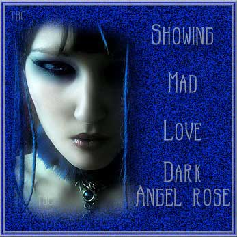 showing mad love dark angel roses