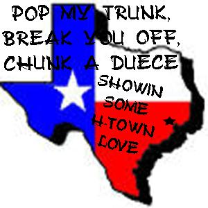 pop my trunk break you off chunk a duece showin some h-town love houston texas