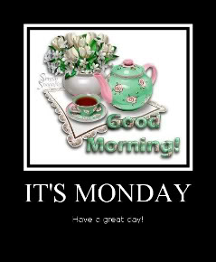 its monday have a great day good morning