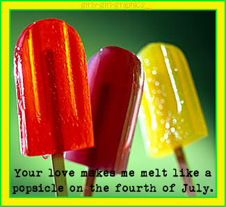 your love makes me melt like a popsicle on the fourth of july