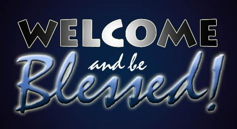 welcome and be blessed