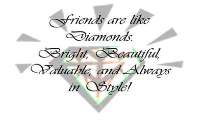 friends are like diamonds bright, beautiful, valuable, and always in style