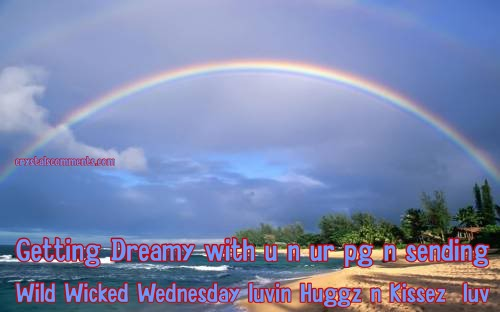 Getting Dreamy with u n ur pg n sending Wild Wicked Wednesday luvin Huggz n Kissez  luv