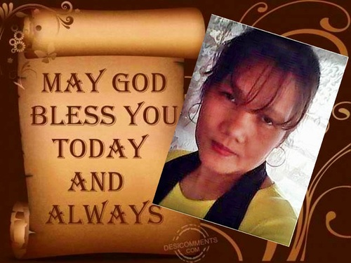 may god bless you today and always
