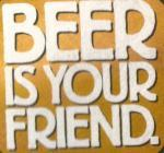 beer is your friend