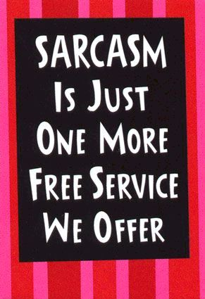 sarcasm is just one more free service we offer
