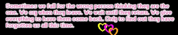sometiems we fall for the wrong person thinking they are the one