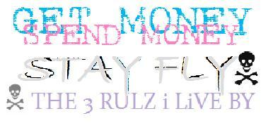 get money spend money stay fly the rules i live by