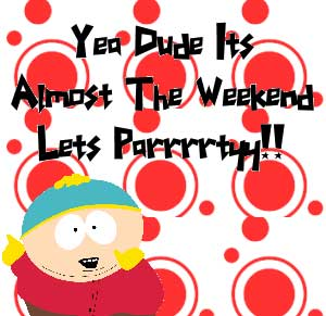 almost the weekend lets party cartman south park