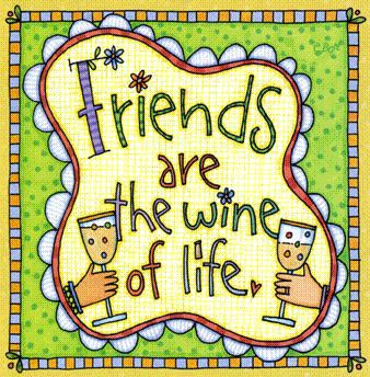 friends are the wine of life