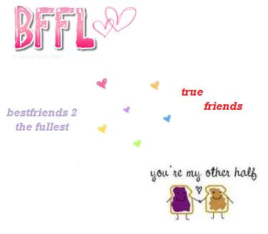 bffl true friends bestfriends to the fullest you're my other half
