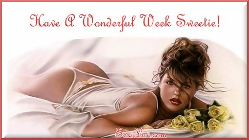 have a wonderful week sweetie