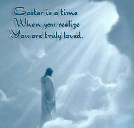 easter is a time when you realize you are truly loved