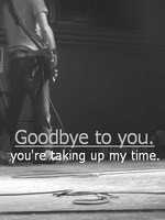goodbye to you you're taking up my time