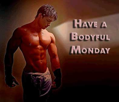 have a bodyful monday