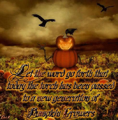 let the word go forth that today the torch has been passed to a new generation of pumpkin growers