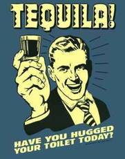 tequila have you hugged your toilet today