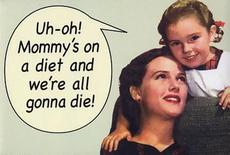 mommy's on a diet and we're all gonna die