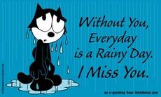 without you everyday is a rainy day i miss you - felix the cat