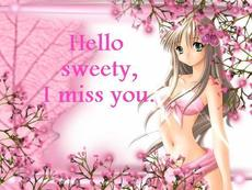hello sweety i miss you