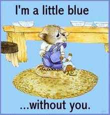 i'm a little blue without you