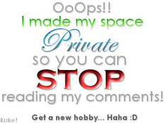 i made my myspace private stop reading my comments