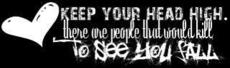keep your head high there are people that would kill to see you fall