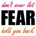 don't ever let fear hold you back