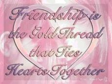 friendship is the gold thread that ties hearts together