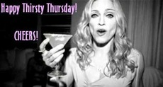 happy thirsty thursday  cheers madonna