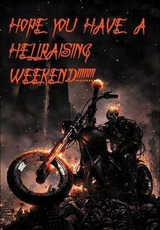 have a hellraising weekend